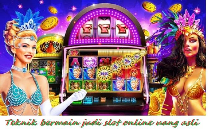 Teknik bermain judi slot online uang asli