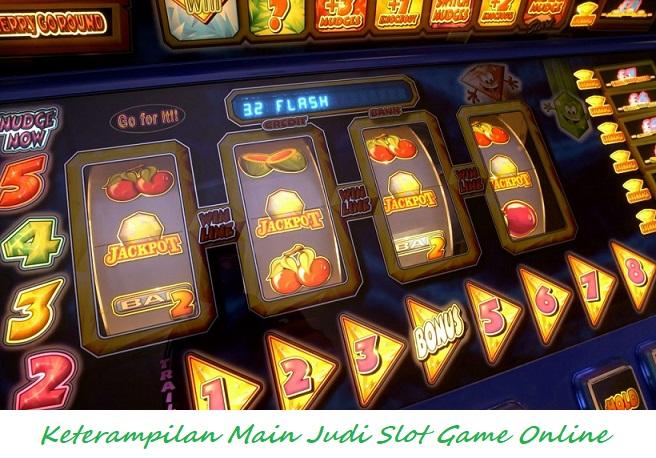 Keterampilan Main Judi Slot Game Online