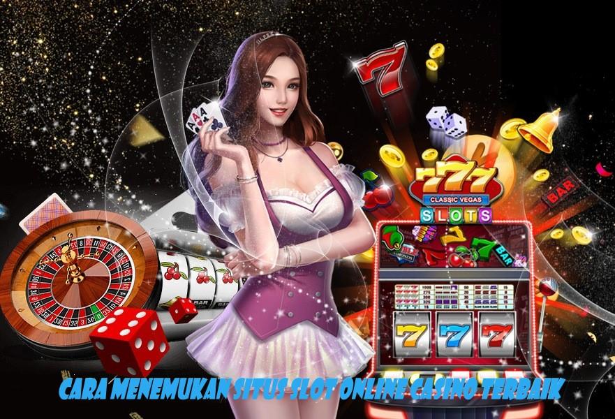 Cara Menemukan Situs Slot Online Casino Terbaik